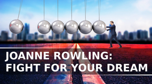 Joanne Rowling: Fight for your dream!