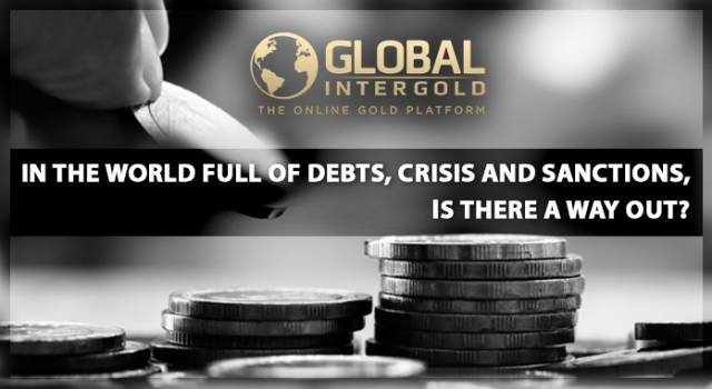 In the world full of debts, crisis and sanctions, is there a way out?